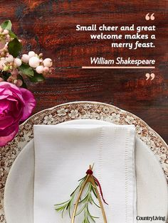 """""""Small cheer and great welcome makes a merry feast."""""""