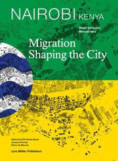 Manuel Herz, Shadi Rahbaran - Nairobi, Kenya - Migration Shaping the City//Edited by ETH Studio Basel