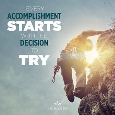 Every accomplishment starts with the decision to try. -