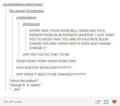 I would hope that my story is written by J.R.R. Tolkien, Dean Koontz, or Markus Zusak. Maybe J.K. Rowling or Rick Riordan.