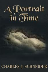 """A Portrait in Time"" A Novel by Charles J. Schneider - -  contemporary thriller that delves deep into a surreal psychological drama complete with art, love, ancestry and time travel."