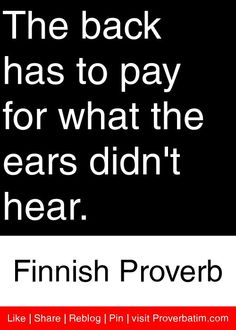 The back has to pay for what the ears didn't hear. Jokes Quotes, Wisdom Quotes, Qoutes, Free Printable Bookmarks, Wise Men Say, African Proverb, Proverbs Quotes, My Philosophy, Spiritual Enlightenment