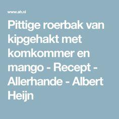 Pittige roerbak van kipgehakt met komkommer en mango - Recept - Allerhande - Albert Heijn