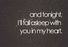 and tonight, i'll fall asleep with you in my heart.