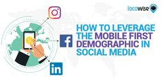 How To Leverage The Mobile First Demographic In Social Media