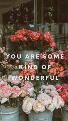 "Free iPhone wallpaper with an inspirational quote for women: ""You are some kind of wonderful.""   ------ London wallpaper Floral wallpaper Flower shop wallpaper Roses wallpaper Peonies wallpaper"