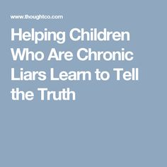 Helping Children Who Are Chronic Liars Learn to Tell the Truth
