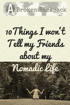 10 things I won't tell my friends about my nomadic life - A Broken Backpack