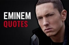 There's no doubt about it;    Eminem is a lyrical genius. Self development and his music go hand in hand, and Eminem's lyric quotes have given much hope and inspiration to people who don't feel like they