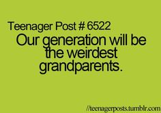Teenager Post lol we'll be the grandparents that twerked Teenager Post 1, Teenager Quotes, Teen Quotes, Funny Relatable Memes, Funny Quotes, Relatable Posts, Crazy Quotes, Just In Case, Just For You
