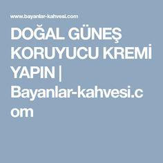 DOĞAL GÜNEŞ KORUYUCU KREMİ YAPIN | Bayanlar-kahvesi.com