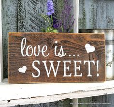 LOVE IS SWEET 5 1/2 x 11 Self Standing Sign for Candy Bar / Dessert Bar / Cupcake Bar /  Rustic Wood Wedding Signs