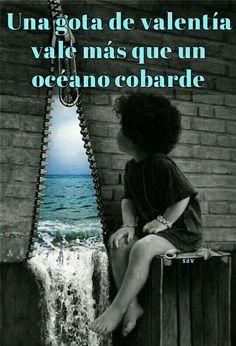 Una gota de valentía vale más que un océano cobarde