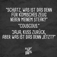 Schatz, was ist das denn für komisches Zeug neben meinem Steak? Couscous. Jaja, Kuss zurück, aber was ist das denn jetzt?