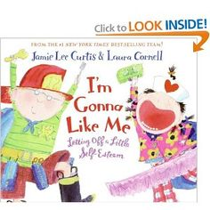 I'm Gonna Like Me: Letting Off a Little Self-Esteem. By: Jamie Lee Curtis. HIGHLY recommended for your children.