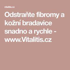 Odstraňte fibromy a kožní bradavice snadno a rychle - www.Vitalitis.cz