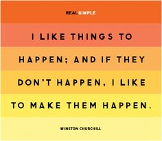 I like things to happen. And if they don't happen, I like to make them happen. by Winston Churchill