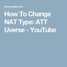How To Change NAT Type: ATT Uverse - YouTube