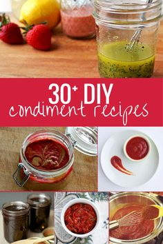 30 DIY condiment recipes. It's no secret: DIY versions of nearly all foods are tastier, fresher, cheaper, and healthier than their ready-made counterparts!