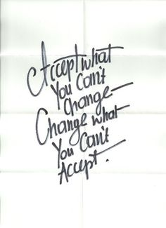 Accept what you can't change,change what you can't accept:) @akhiriashafira