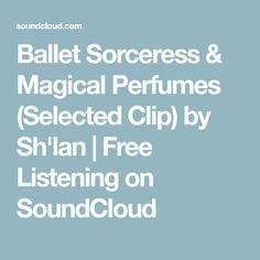 Ballet Sorceress & Magical Perfumes (Selected Clip) by Sh'lan | Free Listening on SoundCloud