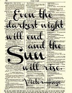 Even the darkest night will end and the sun will rise ~ Victor Hugo Les Miserable