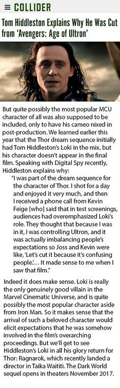Colllider: Tom Hiddleston Explains Why He Was Cut from 'Avengers: Age of Ultron'. Link: http://collider.com/tom-hiddleston-explains-why-he-was-cut-from-avengers-2-age-of-ultron/