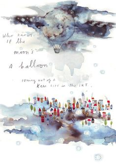 Who Know if the moon's a balloon coming out of a keen city in the sky. -E.E. Cummings