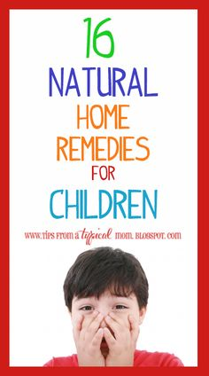 "16 Natural Home Remedies for Children.  Now that the ""sick"" season is upon us, these might come in handy!"