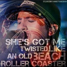 She's like a song playing over & over, in my mind where I still hold her. She's got me twisted like an old beach roller coaster - Roller Coaster - Luke Bryan ❤️❤️ Country Music Quotes, Country Music Lyrics, Country Music Stars, I Love Music, Music Is Life, Love Songs, Country Strong, Country Boys, This Is Your Life
