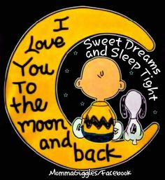 I love you to the moon and back. Sweet dreams and sleep tight. Charlie Brown and Snoopy.