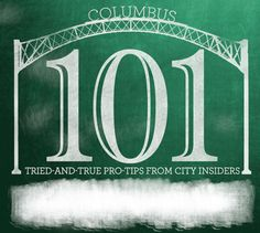 "To help you get the most out of the 'Bus, we've compiled a lesson plan — Columbus 101, if you will — by reaching out to numerous ""Columbus insiders"" to compile a list of the absolute must-know secrets and pro-tips any legit Columbusite should be aware of."