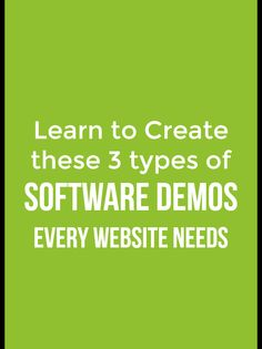 Learn to Create the Three Types of Software Demos every Website Needs