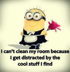 I can't clean my room