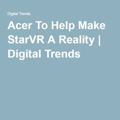 Acer To Help Make StarVR A Reality | Digital Trends