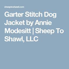 Garter Stitch Dog Jacket by Annie Modesitt | Sheep To Shawl, LLC