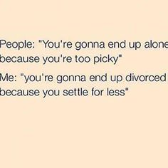 """You're going to end up divorced because you settle for less."""