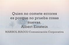 Quien no comete errores es porque no prueba cosas nuevas. Albert Einstein