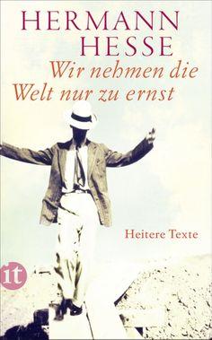 Wir nehmen die Welt nur zu ernst eBook by Hermann Hesse - Rakuten Kobo Hermann Hesse, Reading Games, Reading Lists, Lovers Quotes, Book Lovers, New Books, Books To Read, Past My Bedtime, World Of Books