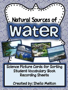 Natural Sources of Water sorting cards, vocabulary book and printables. This was perfect for my Science Center!!