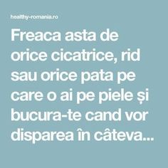 Freaca asta de orice cicatrice, rid sau orice pata pe care o ai pe piele și bucura-te cand vor disparea în câteva minute! CHIAR MEDICI SUNT SOCATI. - Healthy Romania How To Get Rid, How To Make, Metabolism, Good To Know, Body Care, Helpful Hints, Beauty Hacks, Remedies, Health Fitness