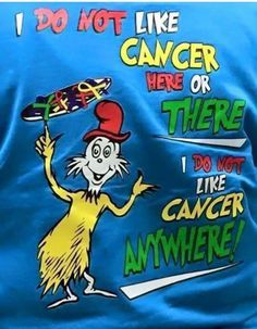 Great Tshirt for Relay for Life. Could use as fundraiser and sell. Dr Seuss theme