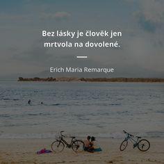 Bez lásky je člověk jen mrtvola na dovolené. - Erich Maria Remarque #dovolená #lidé #láska Sad Girl, Jokes Quotes, Carpe Diem, Favorite Quotes, Advice, Merlin, Words, Mac, Deep
