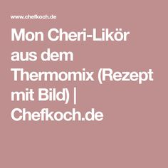Mon Cheri-Likör aus dem Thermomix (Rezept mit Bild)   Chefkoch.de
