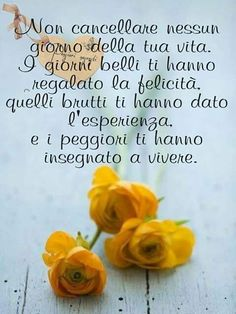 Frasi... Love Me Quotes, Best Quotes, Italian Quotes, Good Morning World, Flowers For You, Life Philosophy, Beautiful Words, Happy Birthday, Inspirational Quotes