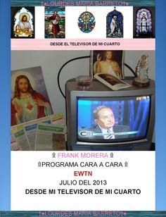 FRANK MORERA PREGUNTAS Y RESPUESTAS DE EWTN, APOLOGETICA EN ENTREVISTA DEL PROGRAMA CARA A CARA DE ALEJANDRO BERMUDEZ. JULIO 2013.PARTE 12+♠LOURDES MARIA BARRETO+♠