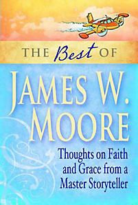The Best of James W. Moore: Thoughts on Faith and Grace from a Master Storyteller (own)