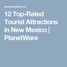 12 Top-Rated Tourist Attractions in New Mexico | PlanetWare
