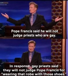 """Conan on the Pope. I love Pope Francis. """"That robe with those shoes"""" omg"""