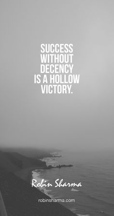 Success without decency is a hollow victory.